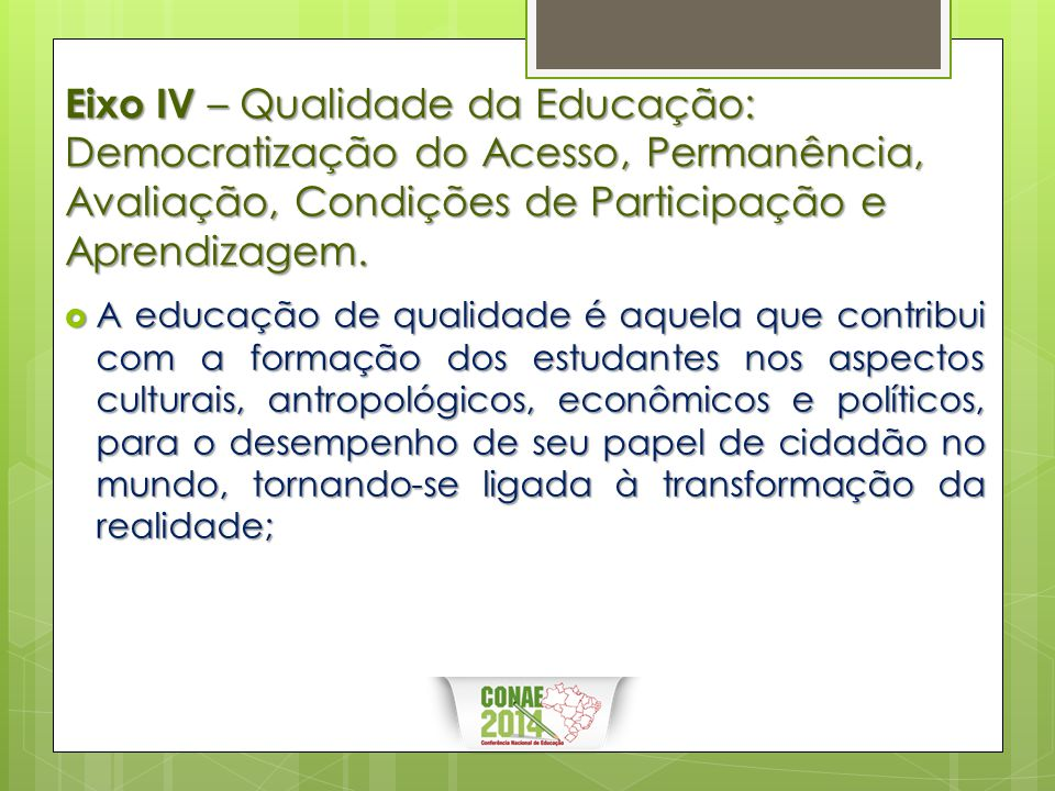 Eixo IV – Qualidade da Educação: Democratização do Acesso, Permanência, Avaliação, Condições de Participação e Aprendizagem.