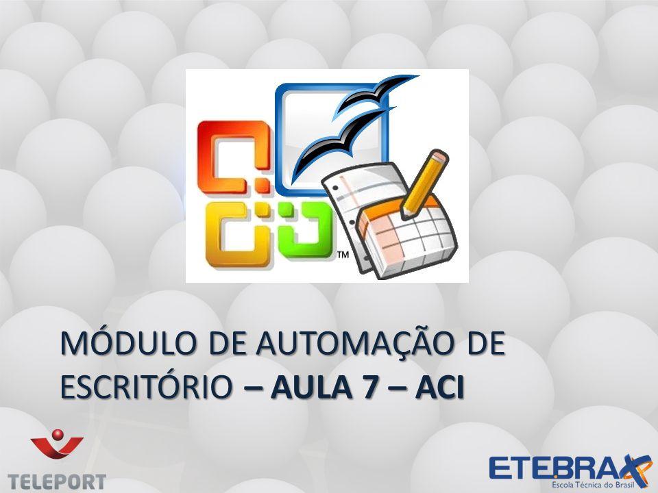 Módulo de Automação de Escritório – Aula 7 – ACI