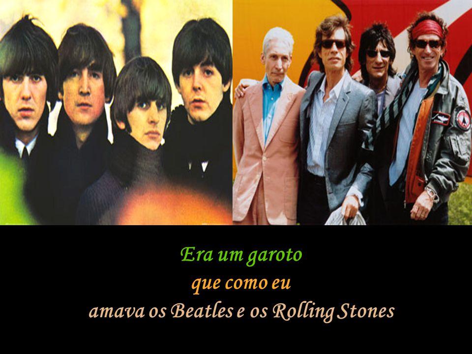 amava os Beatles e os Rolling Stones