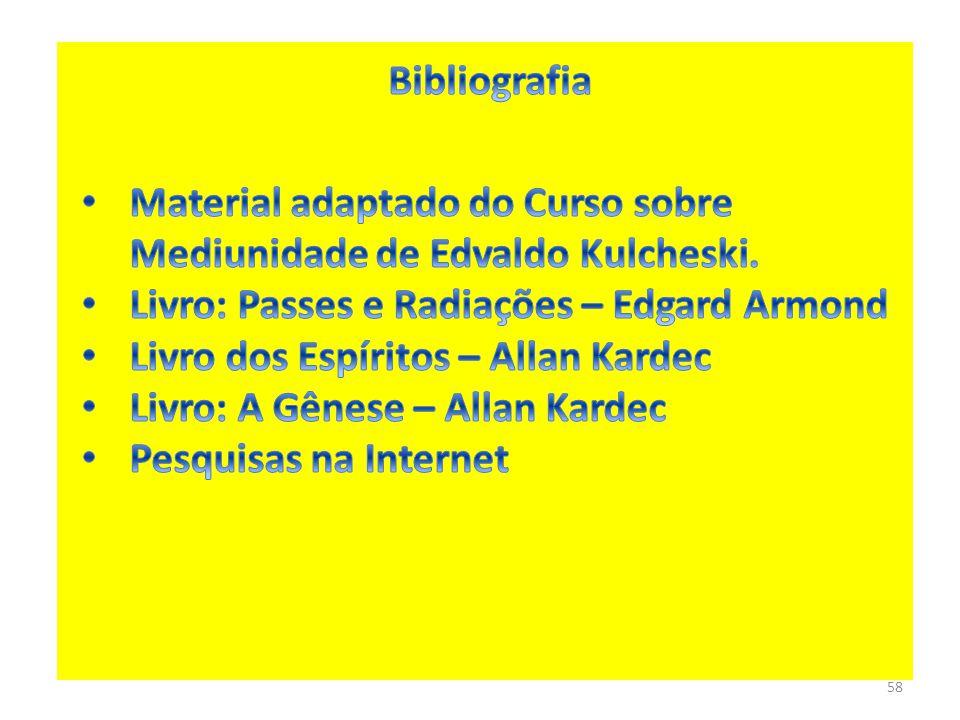 Bibliografia Material adaptado do Curso sobre Mediunidade de Edvaldo Kulcheski. Livro: Passes e Radiações – Edgard Armond.