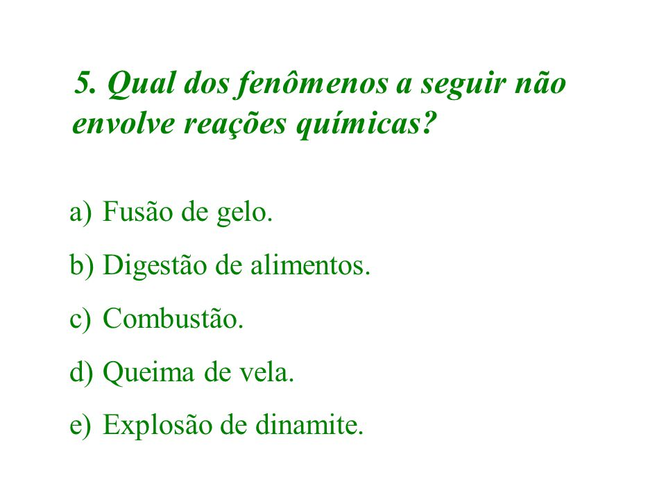 5. Qual dos fenômenos a seguir não envolve reações químicas