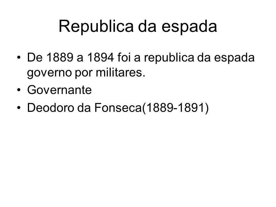 Republica da espada De 1889 a 1894 foi a republica da espada governo por militares.