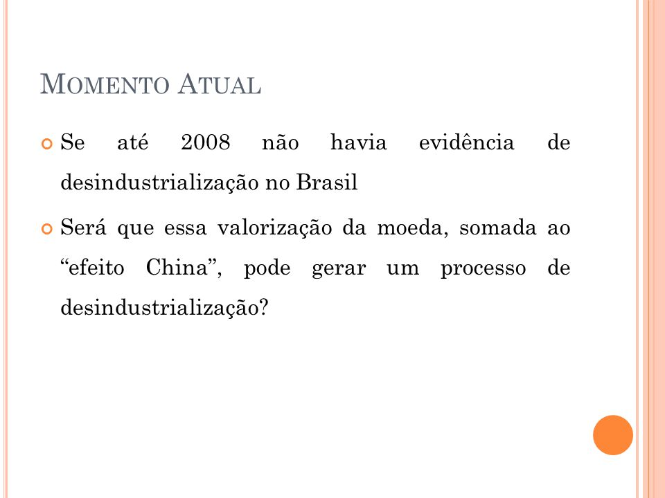 Momento Atual Se até 2008 não havia evidência de desindustrialização no Brasil.