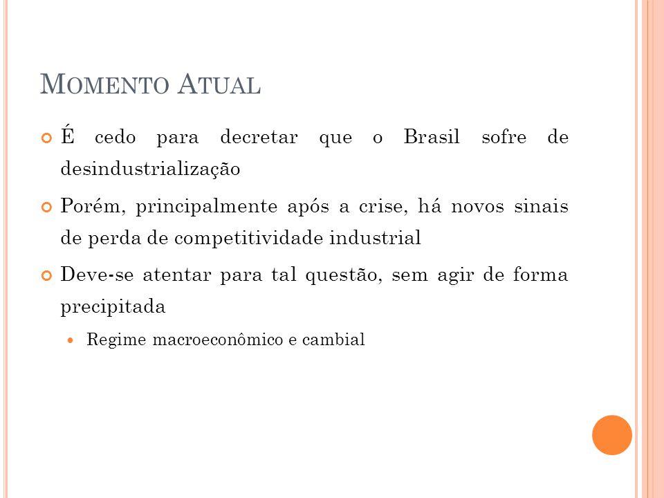 Momento Atual É cedo para decretar que o Brasil sofre de desindustrialização.