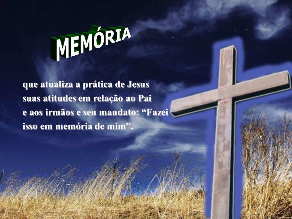 MEMÓRIA que atualiza a prática de Jesus