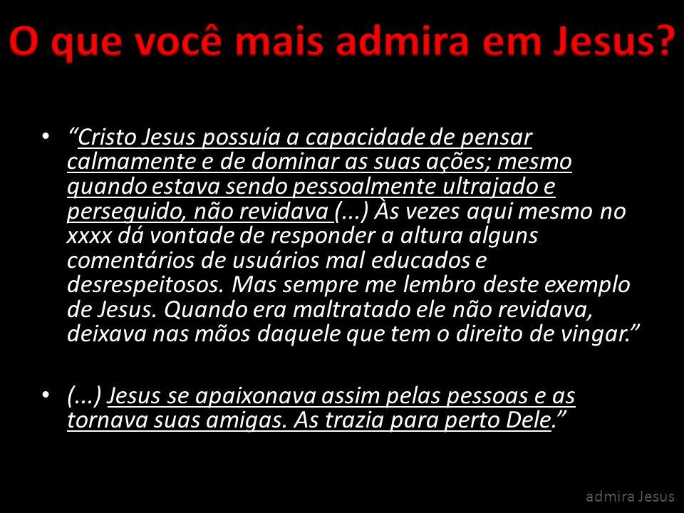 O que você mais admira em Jesus