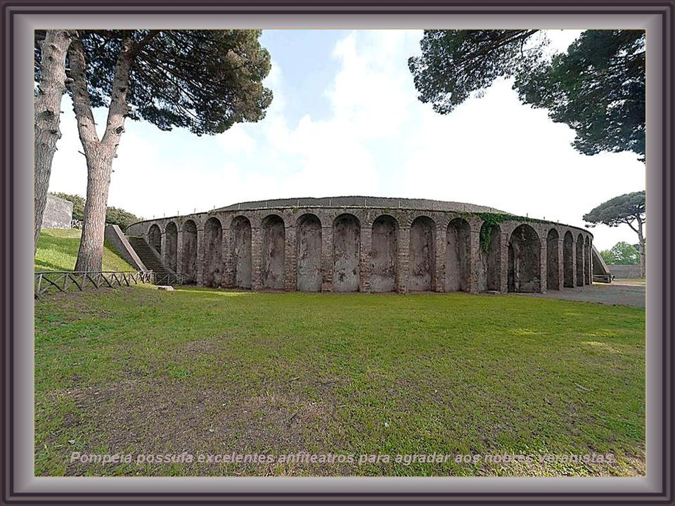 Pompeia possuía excelentes anfiteatros para agradar aos nobres veranistas.