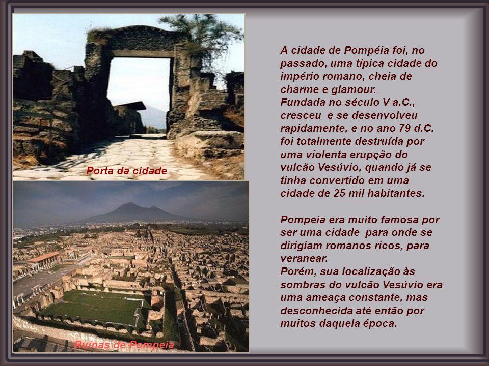 A cidade de Pompéia foi, no passado, uma típica cidade do império romano, cheia de charme e glamour.