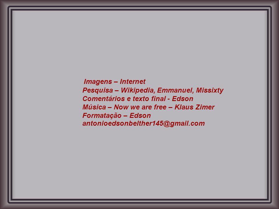 Imagens – Internet Pesquisa – Wikipedia, Emmanuel, Missixty. Comentários e texto final - Edson. Música – Now we are free – Klaus Zimer.