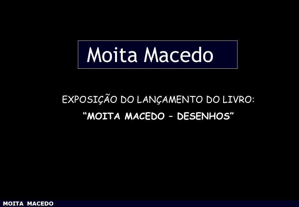 MOITA MACEDO – DESENHOS
