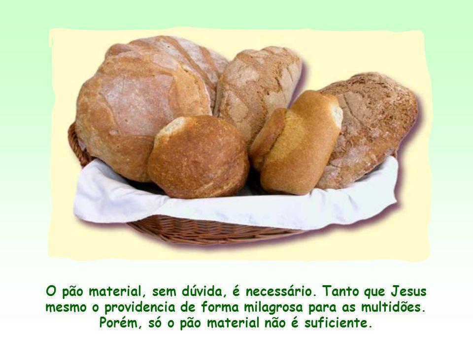 O pão material, sem dúvida, é necessário