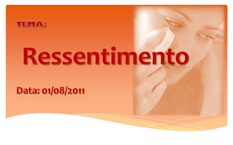 Tema: Ressentimento Data: 01/08/2011