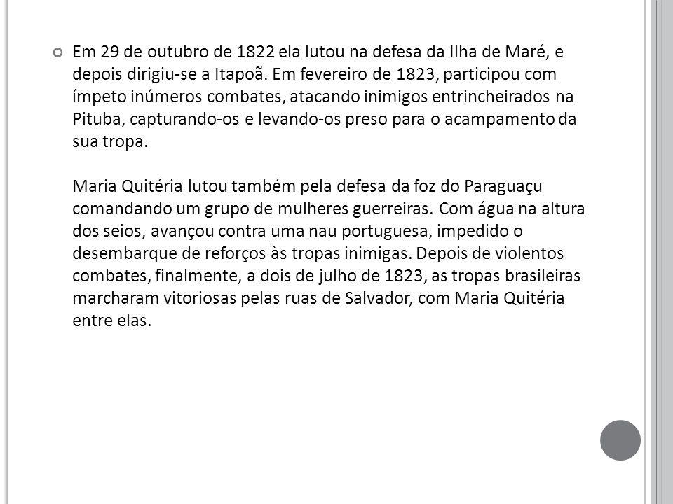 Em 29 de outubro de 1822 ela lutou na defesa da Ilha de Maré, e depois dirigiu-se a Itapoã.
