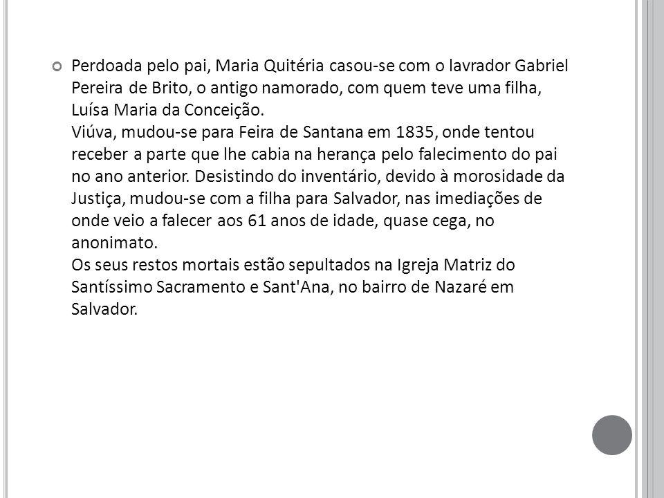 Perdoada pelo pai, Maria Quitéria casou-se com o lavrador Gabriel Pereira de Brito, o antigo namorado, com quem teve uma filha, Luísa Maria da Conceição.