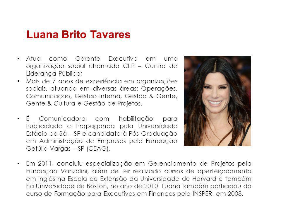 Luana Brito Tavares Atua como Gerente Executiva em uma organização social chamada CLP – Centro de Liderança Pública;