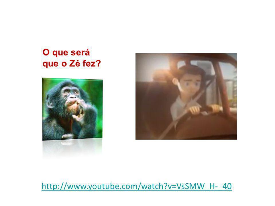 O que será que o Zé fez http://www.youtube.com/watch v=VsSMW_H-_40