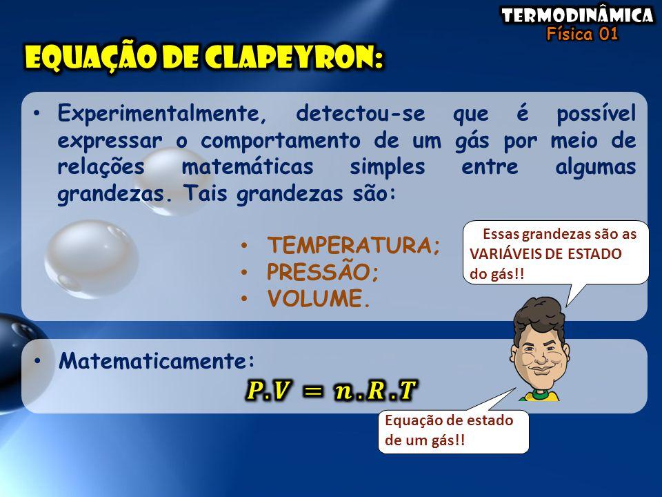 Equação de clapeyron: 𝑷.𝑽 = 𝒏 .𝑹 .𝑻