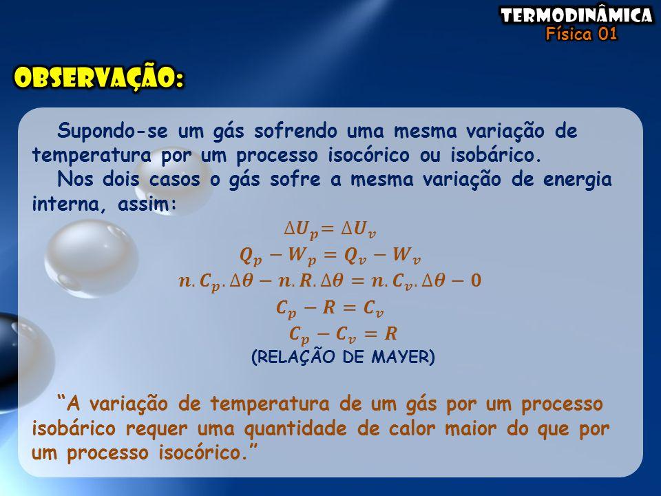 Observação: Supondo-se um gás sofrendo uma mesma variação de temperatura por um processo isocórico ou isobárico.