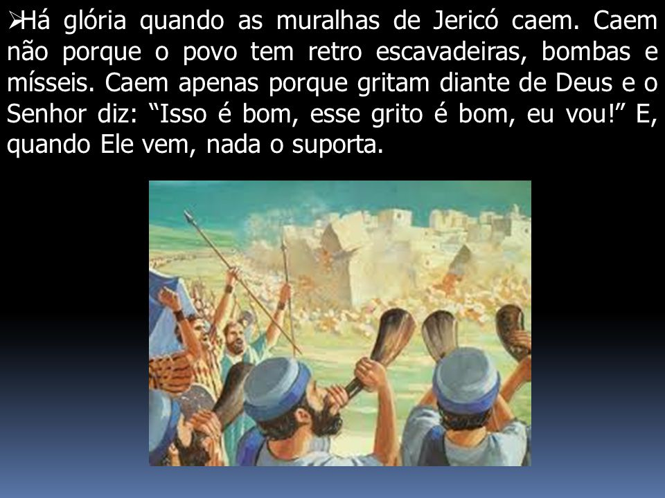 Há glória quando as muralhas de Jericó caem