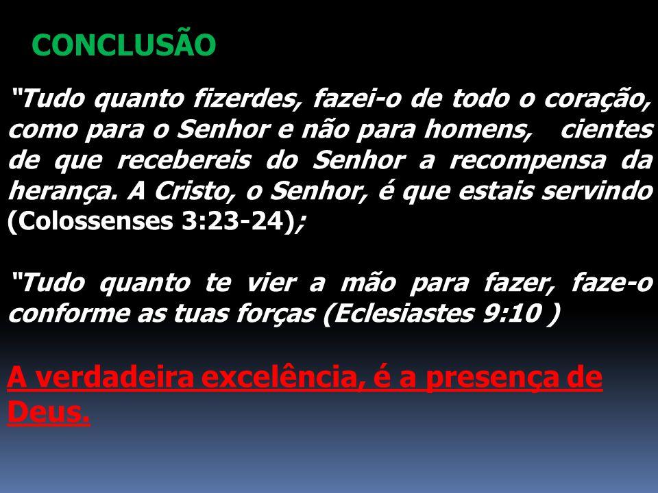 A verdadeira excelência, é a presença de Deus.