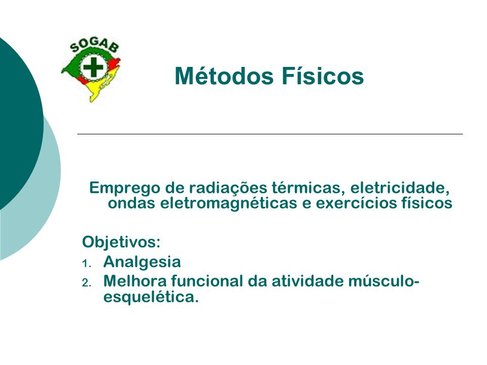 Métodos Físicos Emprego de radiações térmicas, eletricidade, ondas eletromagnéticas e exercícios físicos.