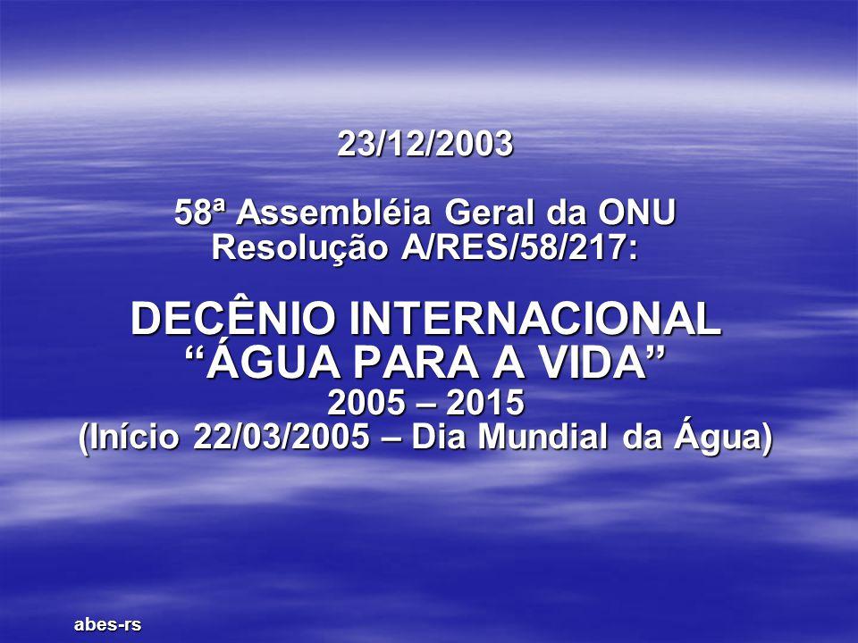 23/12/2003 58ª Assembléia Geral da ONU Resolução A/RES/58/217: DECÊNIO INTERNACIONAL ÁGUA PARA A VIDA 2005 – 2015 (Início 22/03/2005 – Dia Mundial da Água)