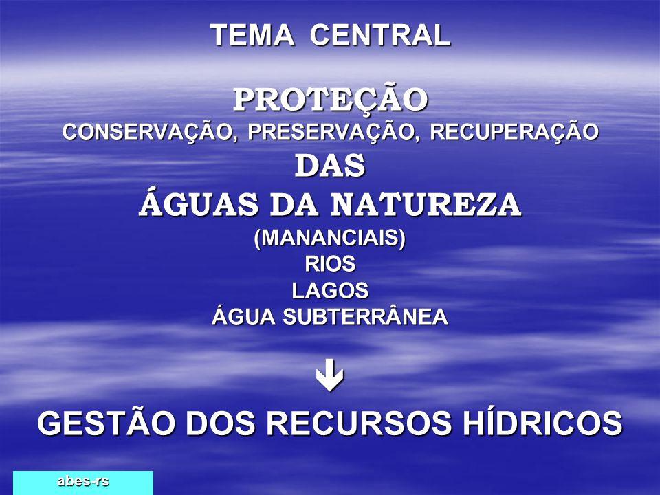 TEMA CENTRAL PROTEÇÃO CONSERVAÇÃO, PRESERVAÇÃO, RECUPERAÇÃO DAS ÁGUAS DA NATUREZA (MANANCIAIS) RIOS LAGOS ÁGUA SUBTERRÂNEA  GESTÃO DOS RECURSOS HÍDRICOS