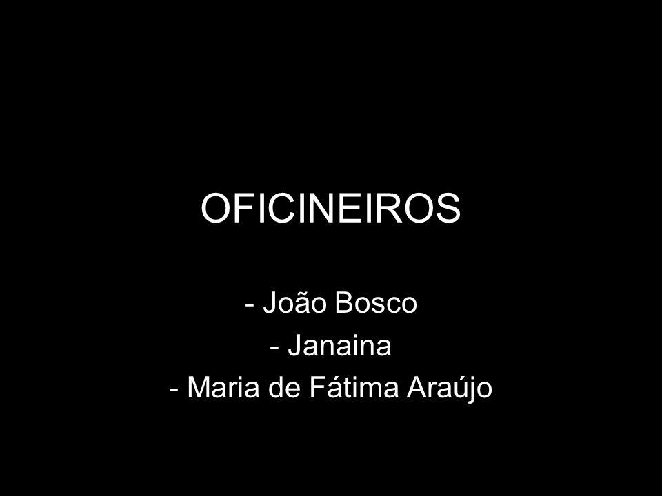 - João Bosco - Janaina - Maria de Fátima Araújo