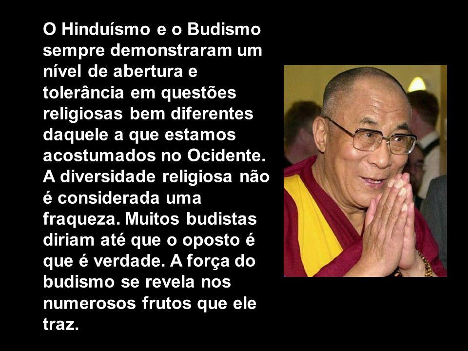 O Hinduísmo e o Budismo sempre demonstraram um nível de abertura e tolerância em questões religiosas bem diferentes daquele a que estamos acostumados no Ocidente.