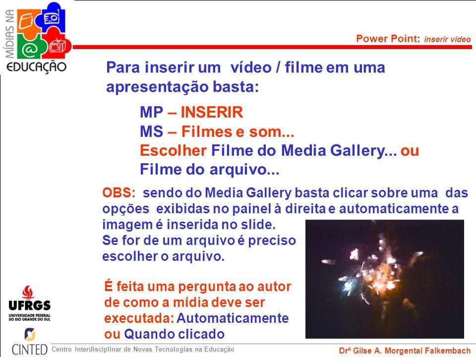 Para inserir um vídeo / filme em uma apresentação basta: