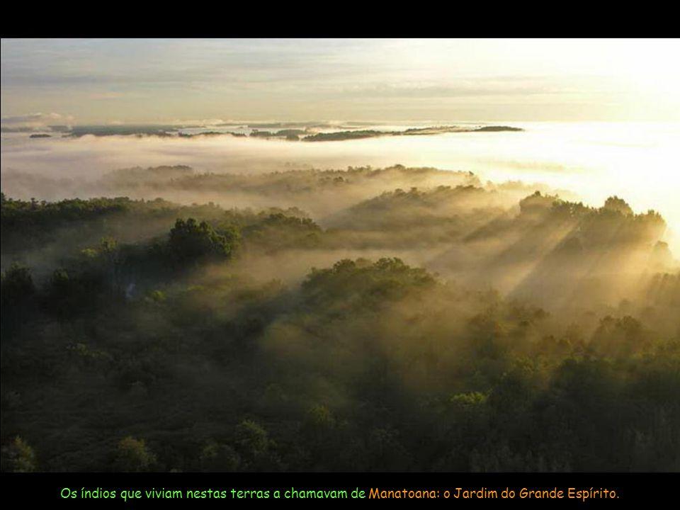 Os índios que viviam nestas terras a chamavam de Manatoana: o Jardim do Grande Espírito.