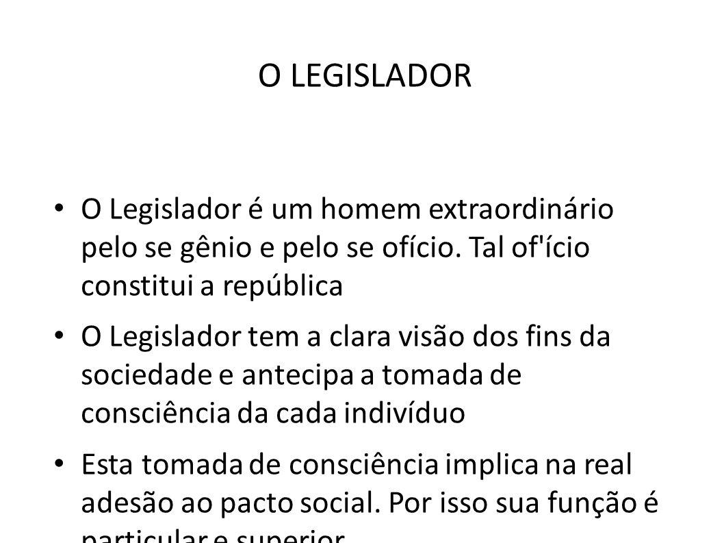 O LEGISLADOR O Legislador é um homem extraordinário pelo se gênio e pelo se ofício. Tal of ício constitui a república.