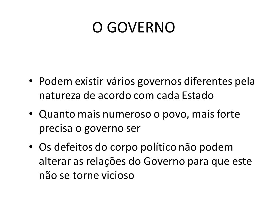 O GOVERNO Podem existir vários governos diferentes pela natureza de acordo com cada Estado.