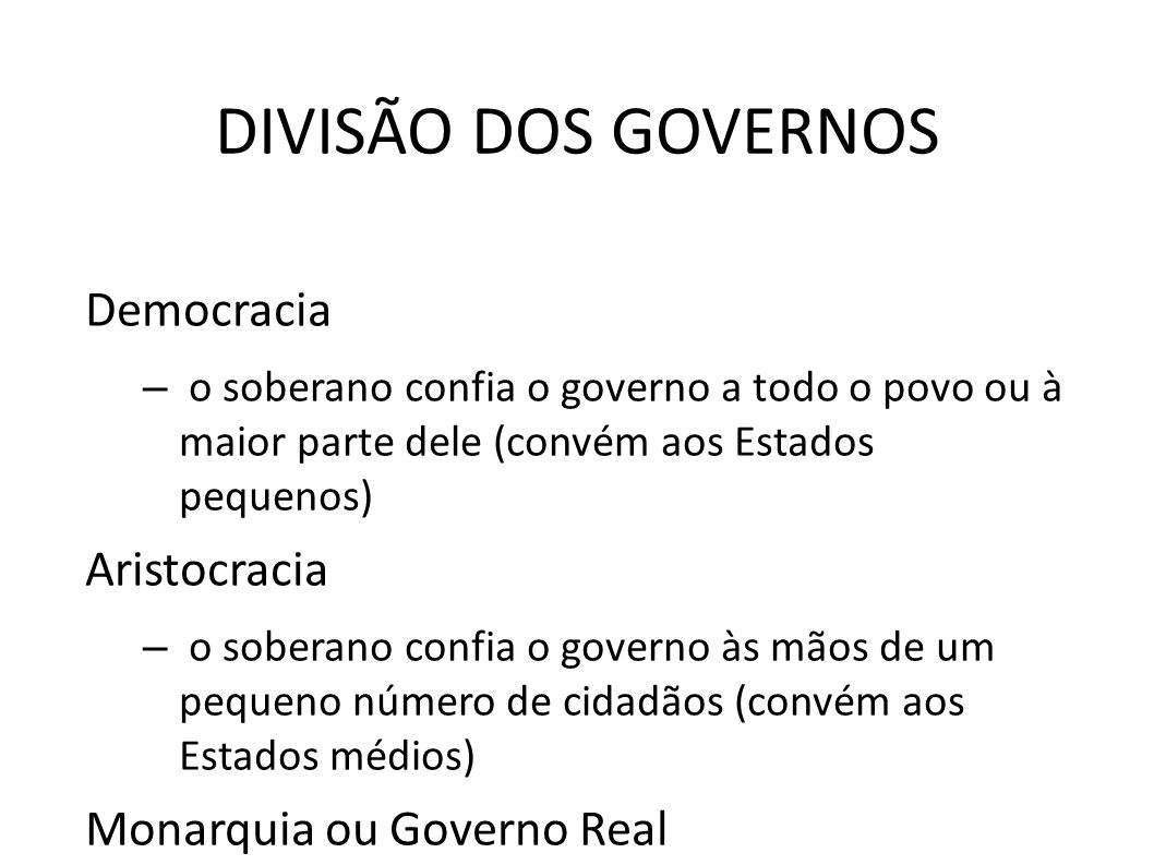 DIVISÃO DOS GOVERNOS Democracia Aristocracia Monarquia ou Governo Real
