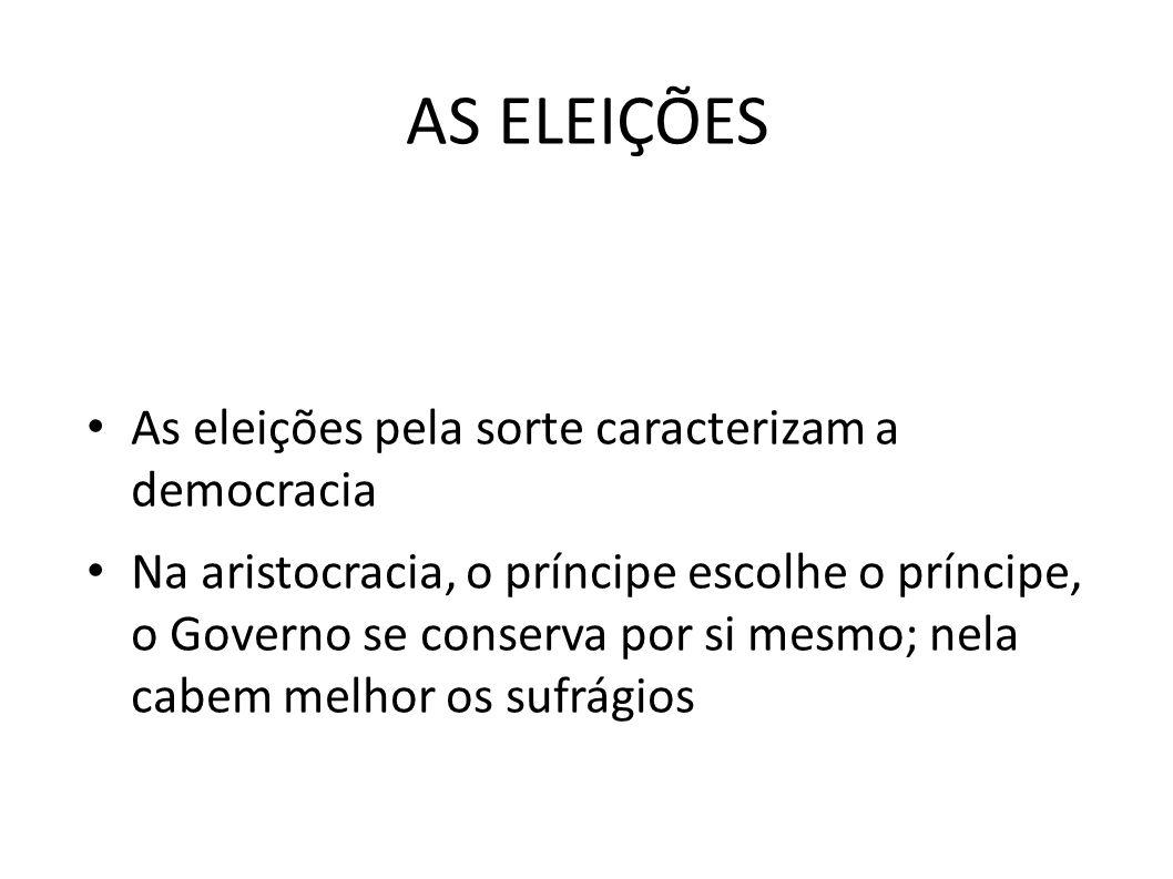 AS ELEIÇÕES As eleições pela sorte caracterizam a democracia