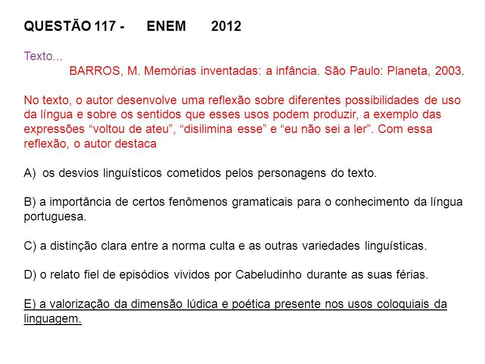 QUESTÃO 117 - ENEM 2012 Texto... BARROS, M. Memórias inventadas: a infância. São Paulo: Planeta, 2003.