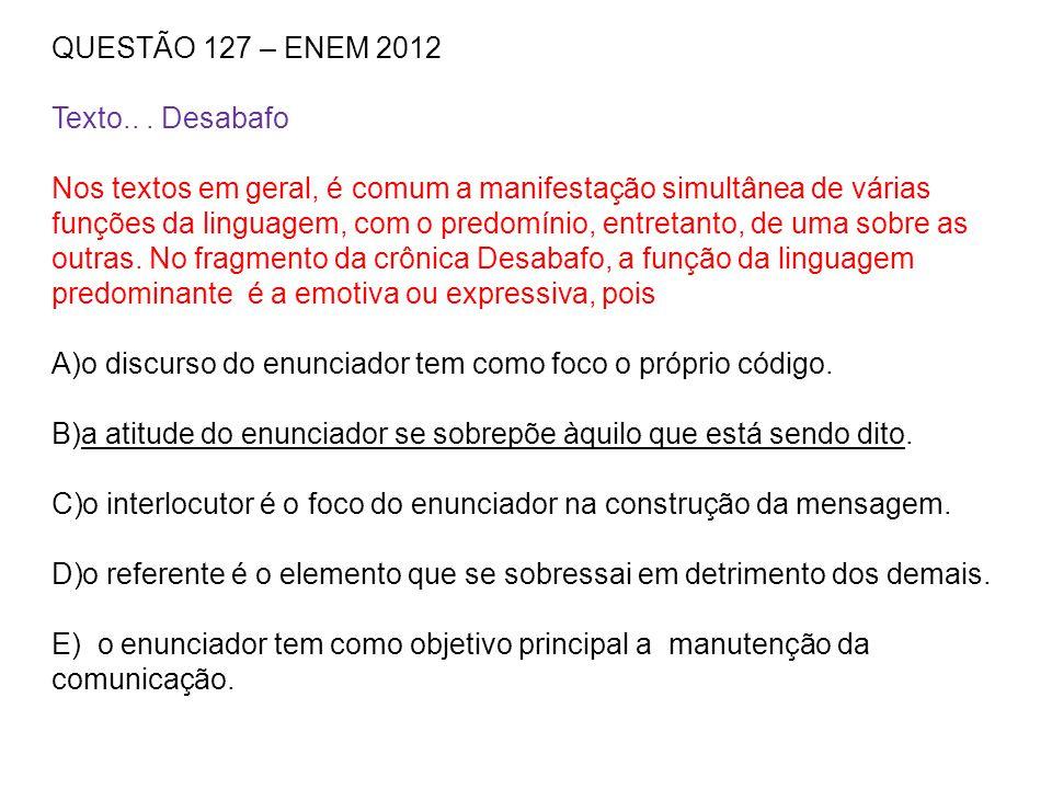QUESTÃO 127 – ENEM 2012 Texto.. . Desabafo.