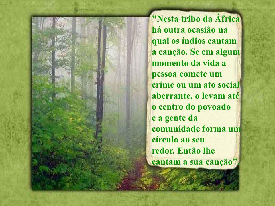 Nesta tribo da África há outra ocasião na. qual os índios cantam. a canção. Se em algum. momento da vida a.