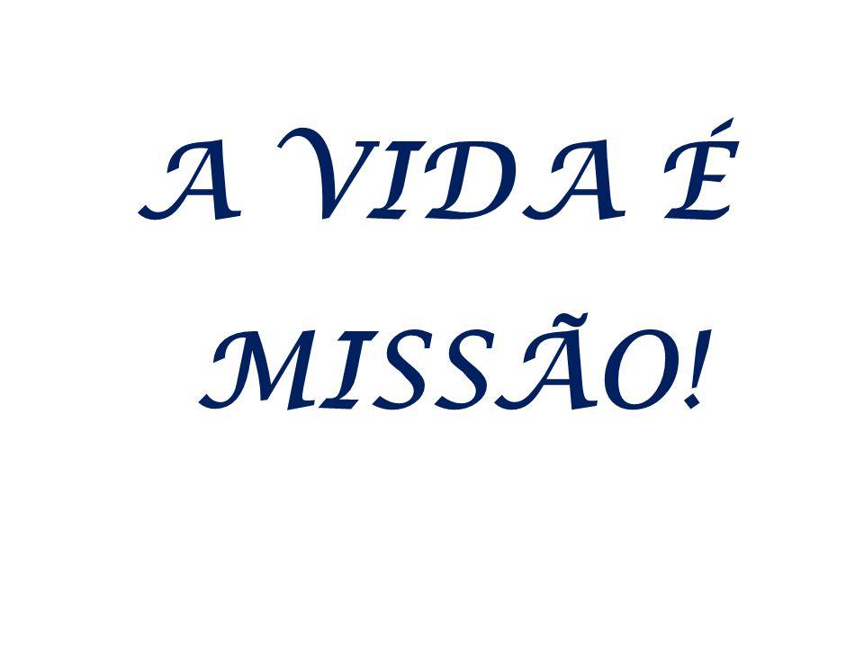 A VIDA É MISSÃO!