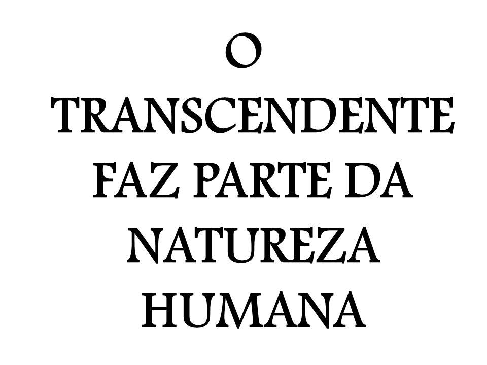 O TRANSCENDENTE FAZ PARTE DA NATUREZA HUMANA