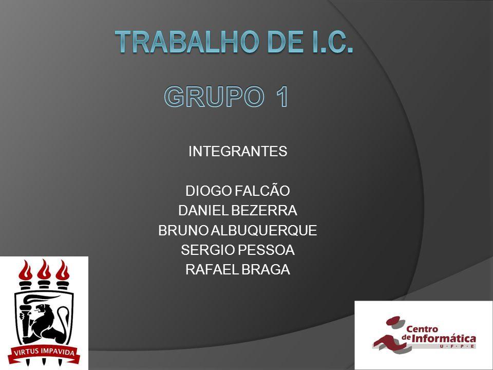 TRABALHO DE I.C. GRUPO 1 INTEGRANTES DIOGO FALCÃO DANIEL BEZERRA