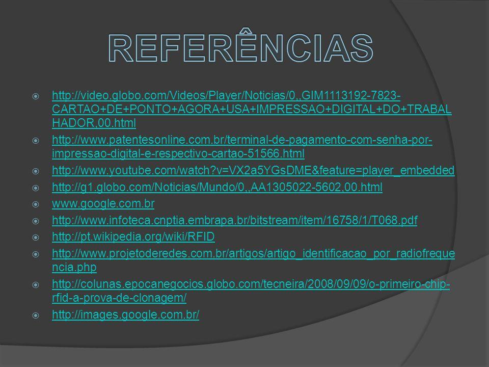 REFERÊNCIAS http://video.globo.com/Videos/Player/Noticias/0,,GIM1113192-7823-CARTAO+DE+PONTO+AGORA+USA+IMPRESSAO+DIGITAL+DO+TRABALHADOR,00.html.