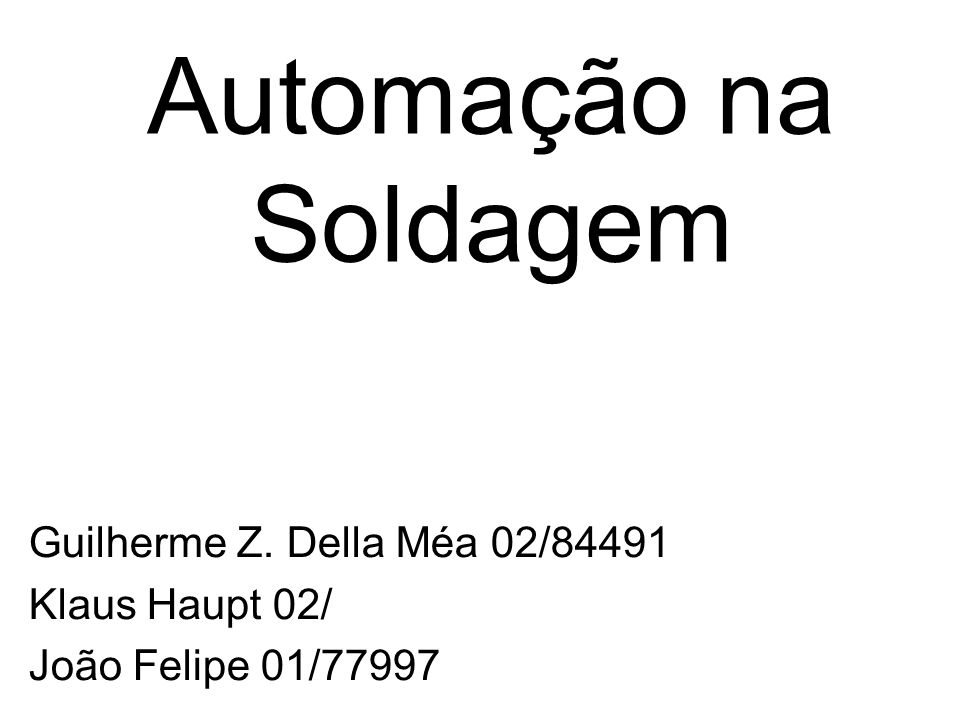 Guilherme Z. Della Méa 02/84491 Klaus Haupt 02/ João Felipe 01/77997