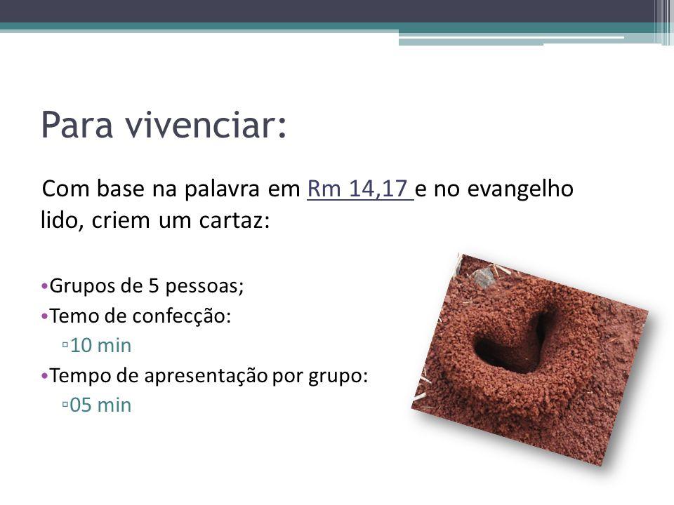 Para vivenciar: Com base na palavra em Rm 14,17 e no evangelho lido, criem um cartaz: Grupos de 5 pessoas;