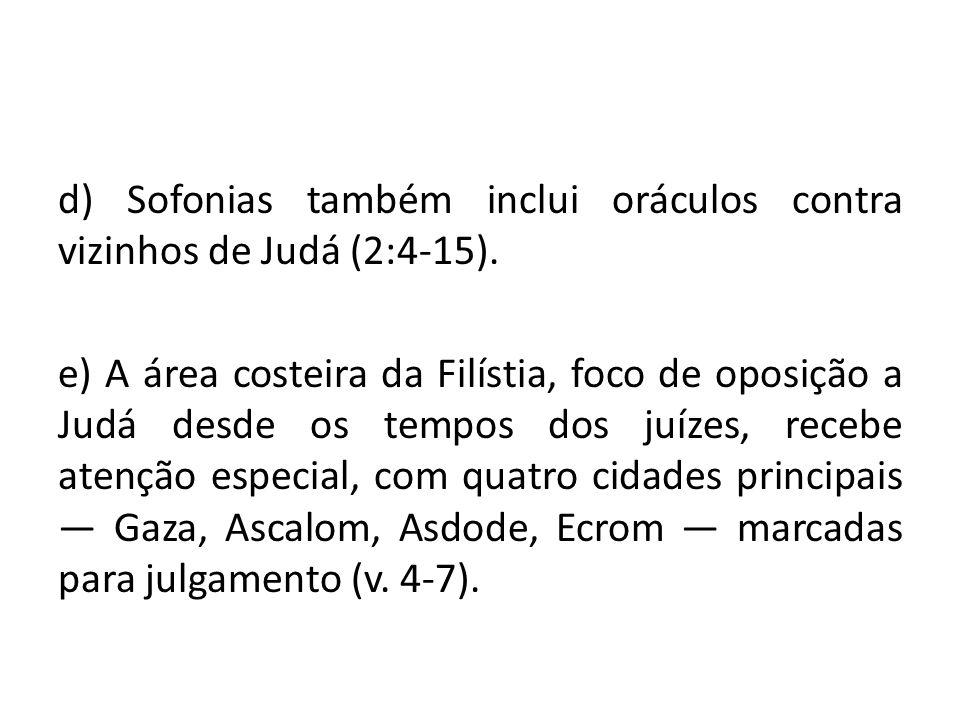 d) Sofonias também inclui oráculos contra vizinhos de Judá (2:4-15)