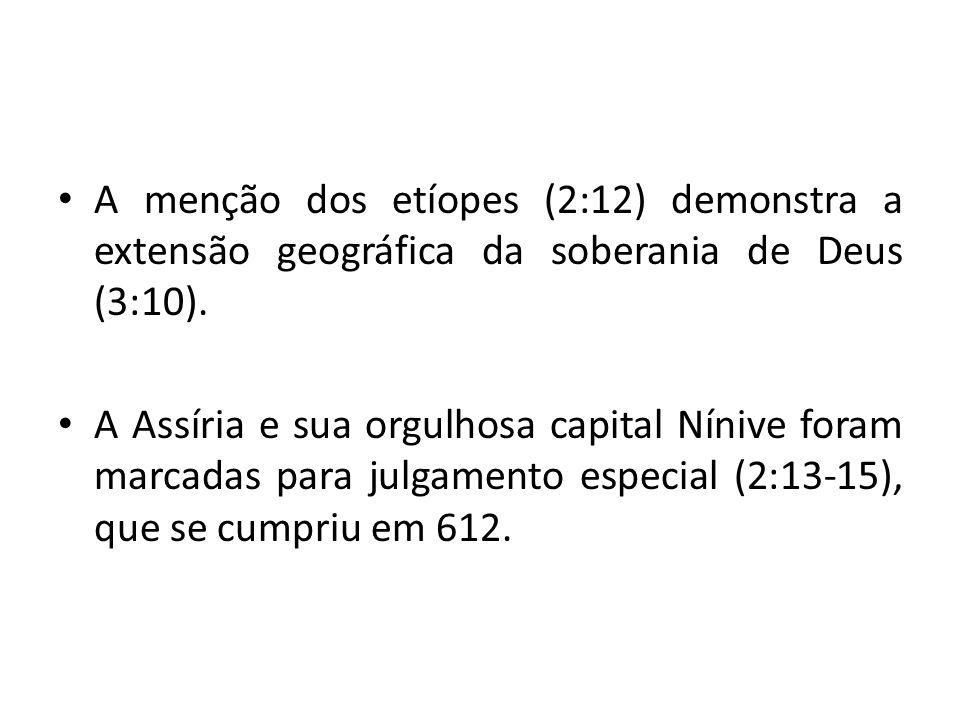 A menção dos etíopes (2:12) demonstra a extensão geográfica da soberania de Deus (3:10).