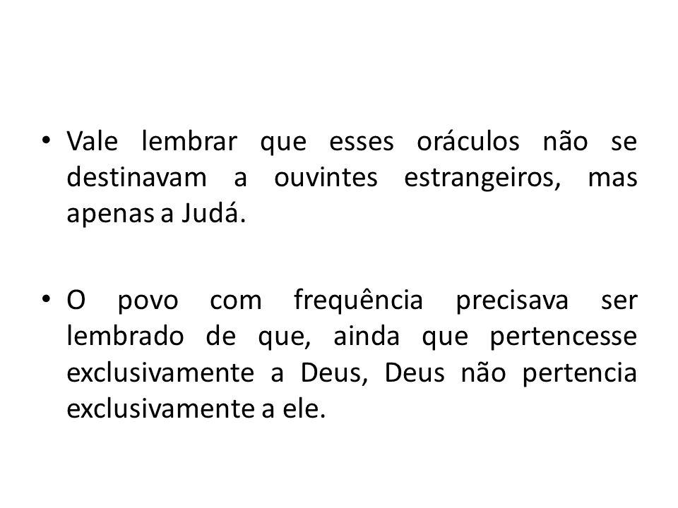 Vale lembrar que esses oráculos não se destinavam a ouvintes estrangeiros, mas apenas a Judá.
