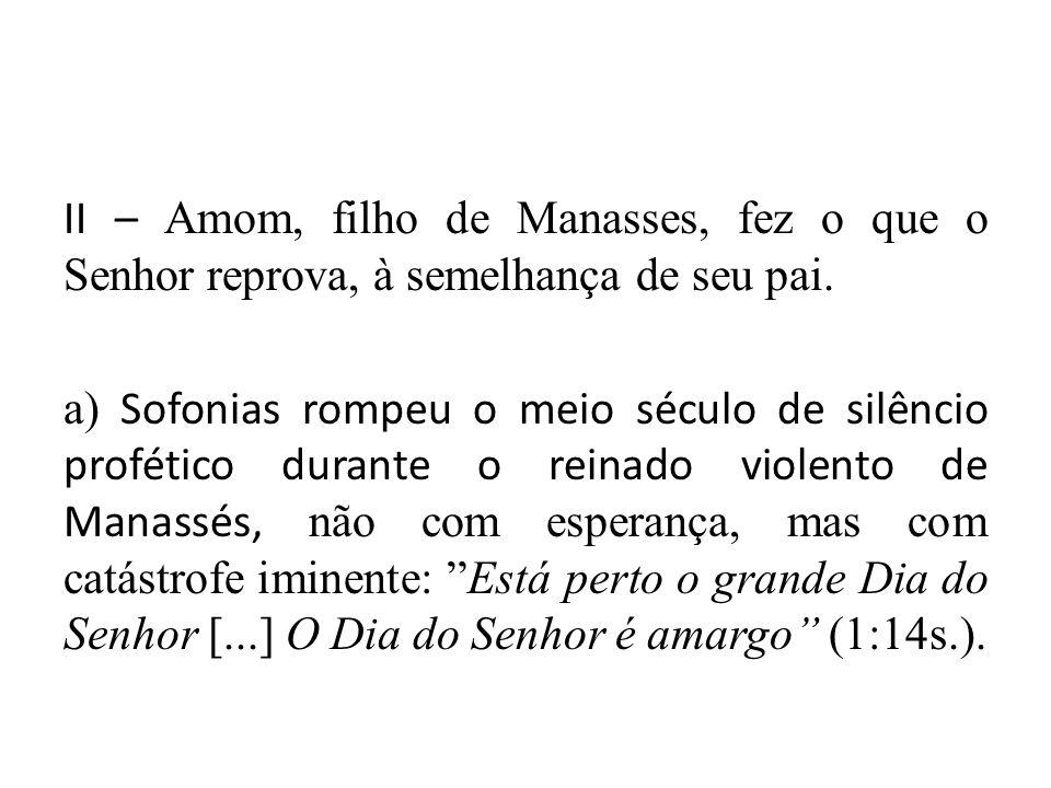 II – Amom, filho de Manasses, fez o que o Senhor reprova, à semelhança de seu pai.