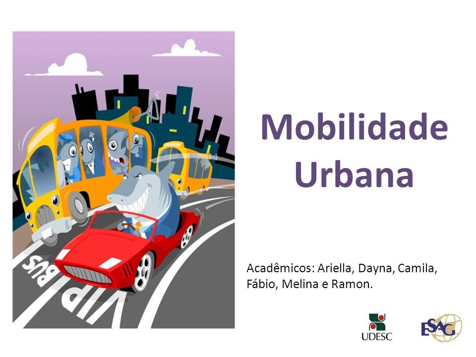 Mobilidade Urbana Acadêmicos: Ariella, Dayna, Camila, Fábio, Melina e Ramon.