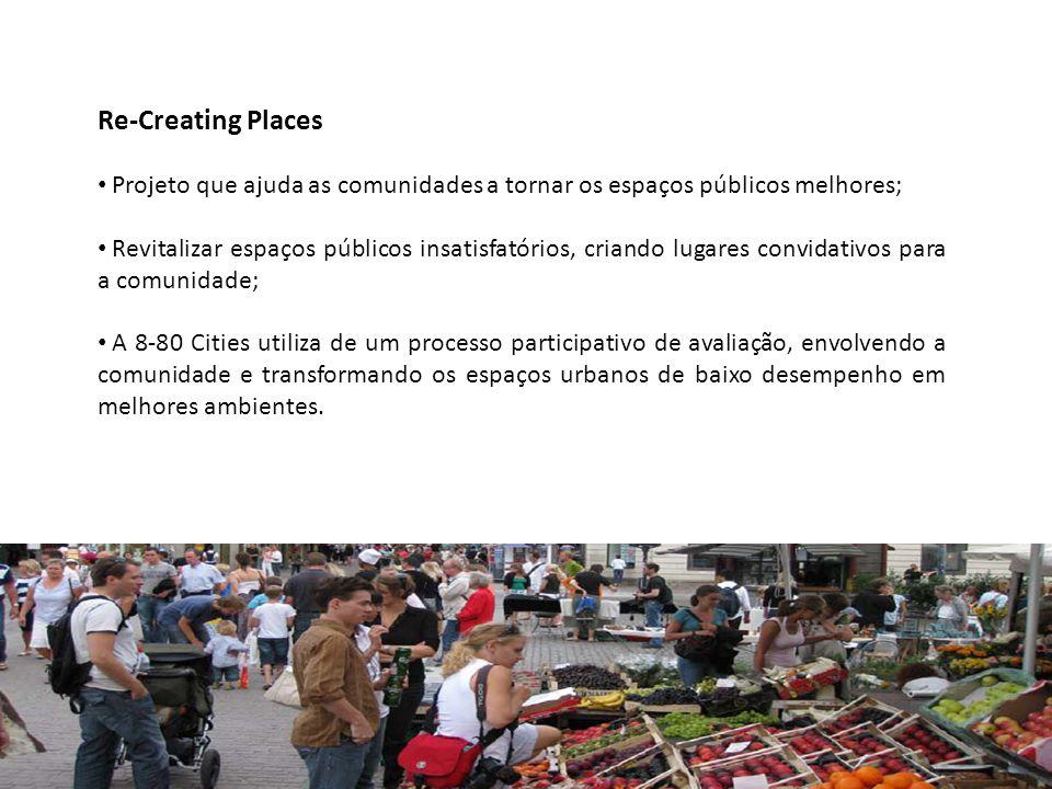Re-Creating Places Projeto que ajuda as comunidades a tornar os espaços públicos melhores;